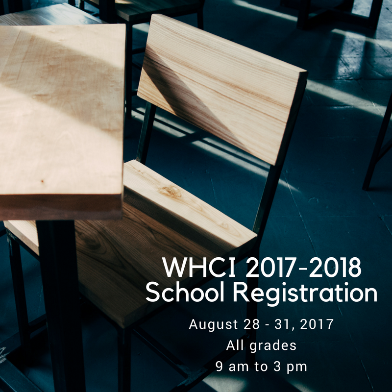 WHCI 2017-2018 Registration August 28-31, 2017 for all grades from 9 am to 3 pm.